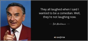 quote-they-all-laughed-when-i-said-i-wanted-to-be-a-comedian-well-they-re-not-laughing-now-bob-monkhouse-71-2-0233